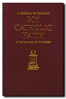 Image for A Manual of Religion, My Catholic Faith : A Catechism in Pictures