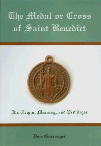 Image for The Medal or Cross of Saint Benedict :The Origin, Meaning and Privileges